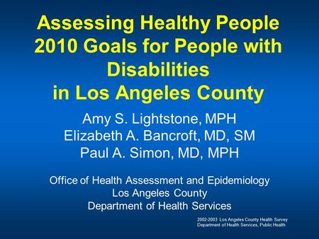 2002-2003 Los Angeles County Health Survey Department of Health Services, Public Health Assessing Healthy People 2010 Goals for People with Disabilities.