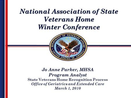National Association of State Veterans Home Winter Conference National Association of State Veterans Home Winter Conference Jo Anne Parker, MHSA Program.