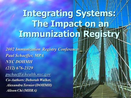 Integrating Systems: The Impact on an Immunization Registry The Impact on an Immunization Registry 2002 Immunization Registry Conference Paul Schaeffer,