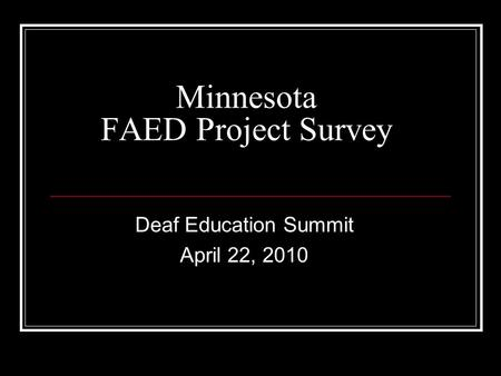 Minnesota FAED Project Survey Deaf Education Summit April 22, 2010.