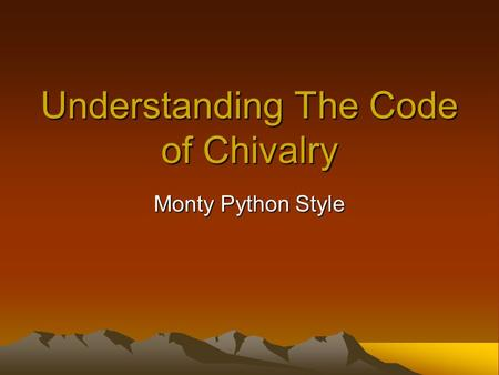 Understanding The Code of Chivalry Monty Python Style.