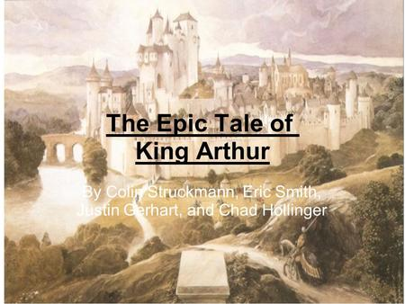 The Epic Tale of King Arthur By Colin Struckmann, Eric Smith, Justin Gerhart, and Chad Hollinger.