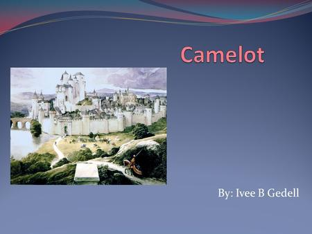 By: Ivee B Gedell. Camelot First appeared in the 12 th century somewhere in Britain Camelot is the most famous mythical castle associated with the legendary.