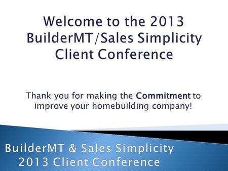 Commitment Thank you for making the Commitment to improve your homebuilding company!