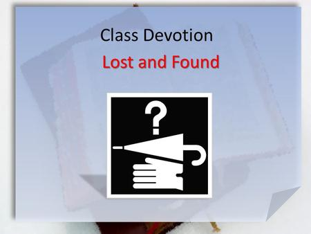 Class Devotion Lost and Found. Listen for what can be lost. Matthew 16:24-26 (KJV) 24 Then said Jesus unto his disciples, If any man will come after me,