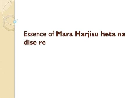 Essence of Mara Harjisu heta na dise re. Mara Harjisu heta na dise re We are advised by Maharaaj in 2 vachnamruts: Gadhda madhyam prakaran 46 and vadtal.