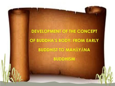 DEVELOPMENT OF THE CONCEPT OF BUDDHA'S BODY: FROM EARLY BUDDHIST TO MAH Ᾱ Y Ᾱ NA BUDDHISM.