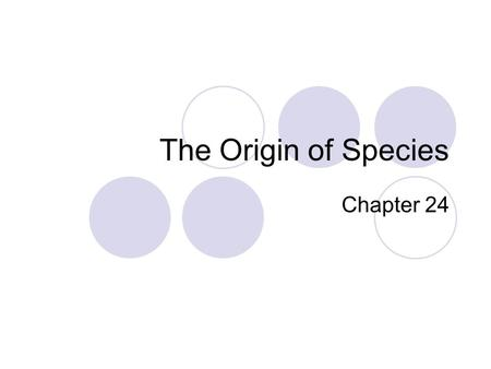 The Origin of Species Chapter 24. Basics Speciation Macroevolution Two basic patterns of evolution:  Anagenesis  Cladogenesis.