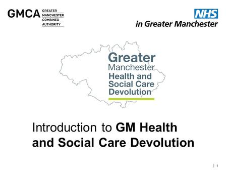 | 1 Introduction to GM Health and Social Care Devolution.