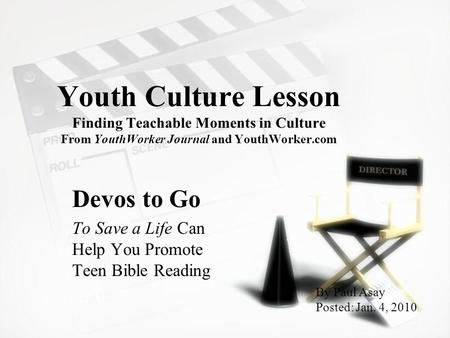 Youth Culture Lesson Finding Teachable Moments in Culture From YouthWorker Journal and YouthWorker.com Devos to Go To Save a Life Can Help You Promote.