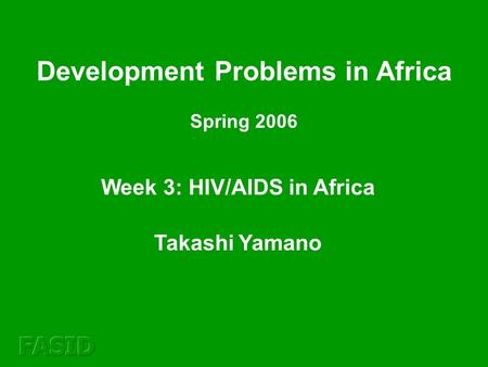 Week 3: HIV/AIDS in Africa Takashi Yamano Development Problems in Africa Spring 2006.