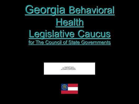 Georgia Behavioral Health Legislative Caucus for The Council of State Governments Georgia Behavioral Health Legislative Caucus for The Council of State.