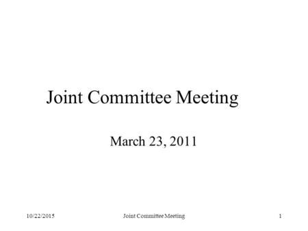 10/22/2015Joint Committee Meeting1 March 23, 2011.