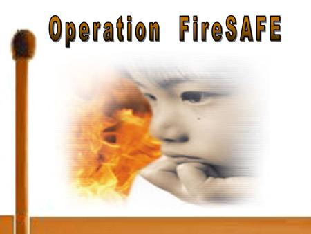 Operation FireSAFE Is dedicated to three selfless men