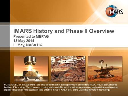IMARS History and Phase II Overview Presented to MEPAG 13 May 2014 L. May, NASA HQ NOTE ADDED BY JPL WEBMASTER: This content has not been approved or adopted.