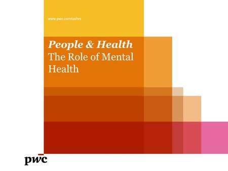 People & Health The Role of Mental Health www.pwc.com/us/hrs.
