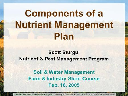 Components of a Nutrient Management Plan Scott Sturgul Nutrient & Pest Management Program Soil & Water Management Farm & Industry Short Course Feb. 16,