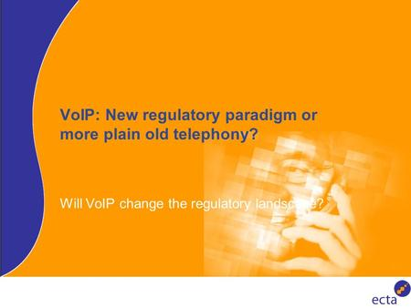 VoIP: New regulatory paradigm or more plain old telephony? Will VoIP change the regulatory landscape?