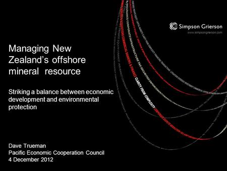 Www.simpsongrierson.com Managing New Zealand's offshore mineral resource Striking a balance between economic development and environmental protection Dave.