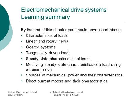 Unit 4: Electromechanical drive systems An Introduction to Mechanical Engineering: Part Two Electromechanical drive systems Learning summary By the end.