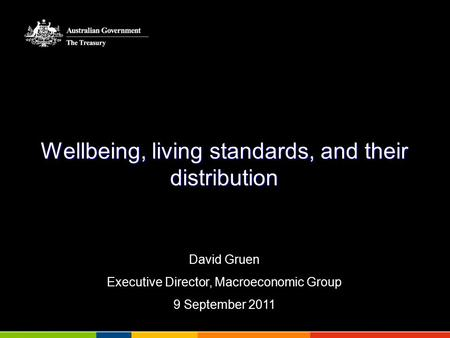 Wellbeing, living standards, and their distribution David Gruen Executive Director, Macroeconomic Group 9 September 2011.