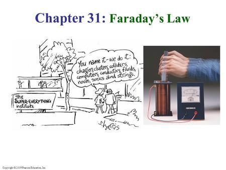 Copyright © 2009 Pearson Education, Inc. Chapter 31: Faraday's Law.