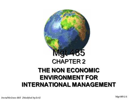 Irwin/McGraw-Hill [Modified by EvS] Mgt 485-2-1 Mgt 485 CHAPTER 2 THE NON ECONOMIC ENVIRONMENT FOR INTERNATIONAL MANAGEMENT.