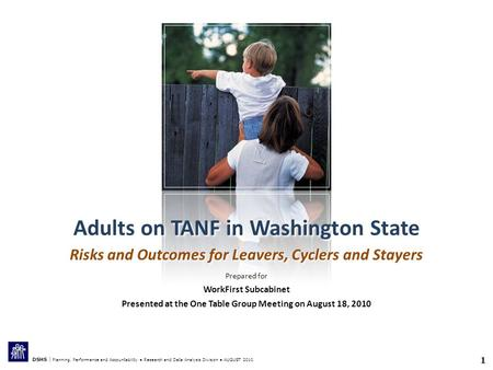 1 DSHS | Planning, Performance and Accountability ● Research and Data Analysis Division ● AUGUST 2010 Adults on TANF in Washington State Risks and Outcomes.