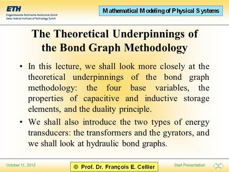 Start Presentation October 11, 2012 The Theoretical Underpinnings of the Bond Graph Methodology In this lecture, we shall look more closely at the theoretical.