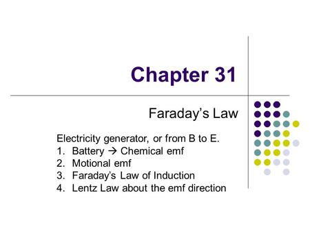 Chapter 31 Faraday's Law Electricity generator, or from B to E. 1.Battery  Chemical emf 2.Motional emf 3.Faraday's Law of Induction 4.Lentz Law about.