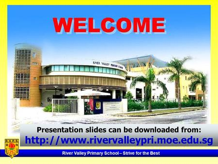 River Valley Primary School – Strive for the Best WELCOME Presentation slides can be downloaded from: