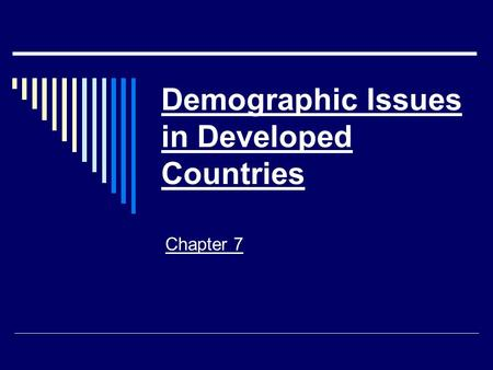 Demographic Issues in Developed Countries Chapter 7.