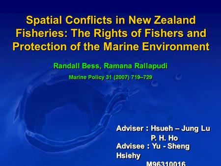 Spatial Conflicts in New Zealand Fisheries: The Rights of Fishers and Protection of the Marine Environment Randall Bess, Ramana Rallapudi Marine Policy.