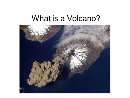 What is a Volcano?. A Volcano is a place where lava reaches the surface.