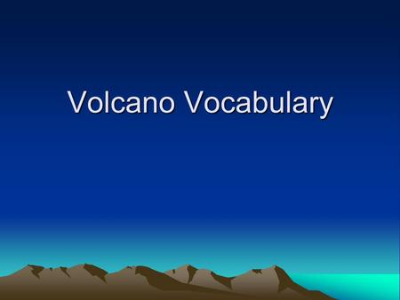 Volcano Vocabulary. Volcano A mountain formed when molten rock is pushed to Earth's surface and builds up.