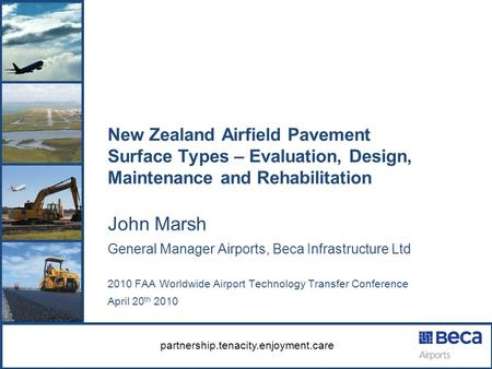 Partnership.tenacity.enjoyment.care New Zealand Airfield Pavement Surface Types – Evaluation, Design, Maintenance and Rehabilitation John Marsh General.