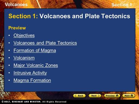 Volcanoes Section 1 Section 1: Volcanoes and Plate Tectonics Preview Objectives Volcanoes and Plate Tectonics Formation of Magma Volcanism Major Volcanic.