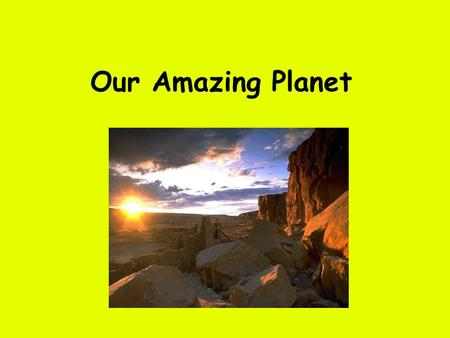 Our Amazing Planet. Planet Earth Earth's Layers Crust Earth's thin outermost layer. – Continental Crust (land) - thick low density rock (granite). –