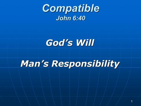 1 Compatible John 6:40 God's Will Man's Responsibility.