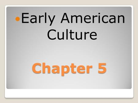 Chapter 5 Early American Culture. Land: There was more land available in the colonies than in England.