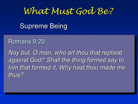 What Must God Be? Supreme Being Isaiah 45:9 Woe unto him that striveth with his Maker! Let the potsherd strive with the potsherds of the earth. Shall the.