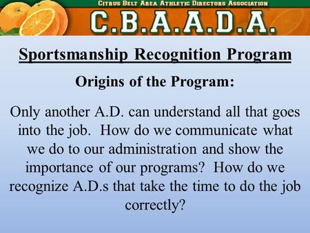 Sportsmanship Recognition Program Origins of the Program: Only another A.D. can understand all that goes into the job. How do we communicate what we do.