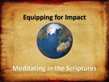Equipping for Impact Meditating in the Scriptures.