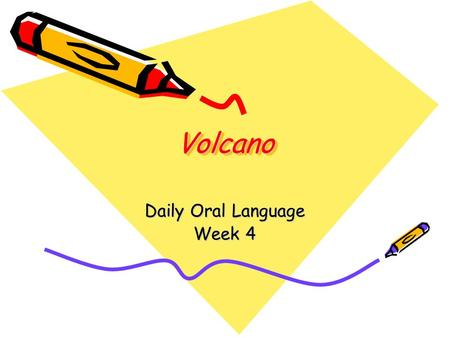 VolcanoVolcano Daily Oral Language Week 4. Sentence 1 Use the correct comparative or superlative form of the word in parentheses. Underline the prepositional.