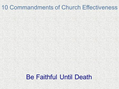10 Commandments of Church Effectiveness Be Faithful Until Death.