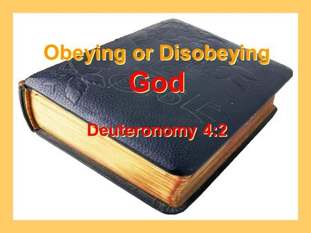 Obeying or Disobeying God Deuteronomy 4:2 Obeying or Disobeying God Deuteronomy 4:2.