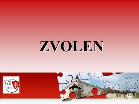 ZVOLEN. Content 2. History 3. Sightseeing 4. Suroundings 1.Zvolen of today.