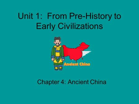 Unit 1: From Pre-History to Early Civilizations Chapter 4: Ancient <strong>China</strong>.