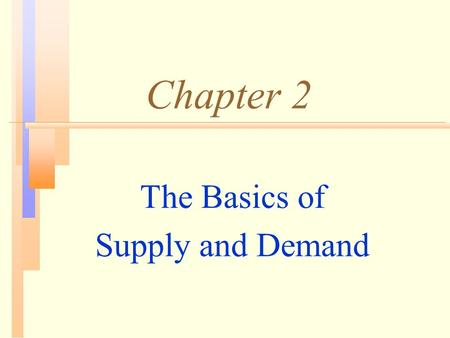 Chapter 2 The Basics of Supply and Demand. Topics to Be Discussed n The Market Mechanism n Shifts in Supply and Demand n Short-Run Versus Long-Run n Understanding.