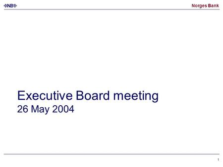 Norges Bank 1 Executive Board meeting 26 May 2004.
